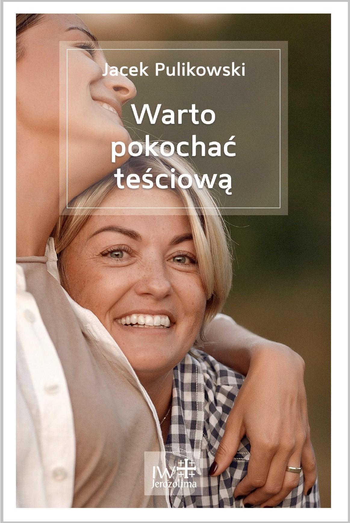 Jacek Pulikowski WARTO POKOCHAĆ TEŚCIOWĄ